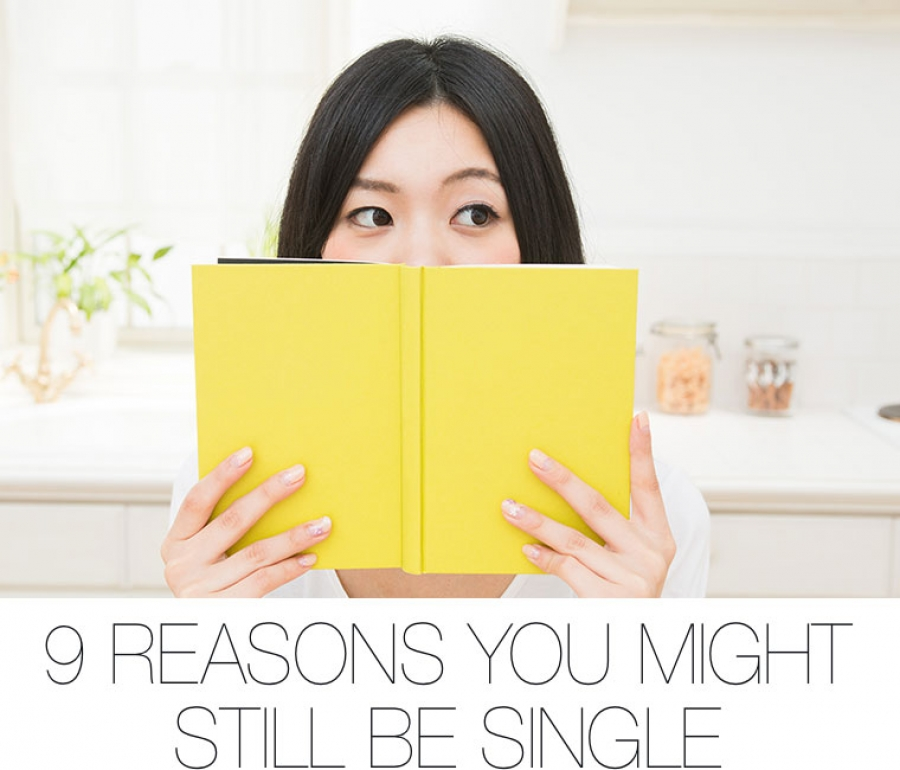 9 Reasons You Might Still Be Single
